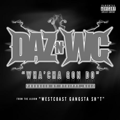 Daz & WC - Wa'cha Gon' Do