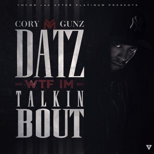 Cory Gunz - Datz WTF I'm Talkin' Bout Artwork | Official Trailer