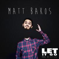 Matt Bakos - Let It Go | New Artist